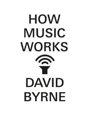 HowMusicWorksbyDavidByrne